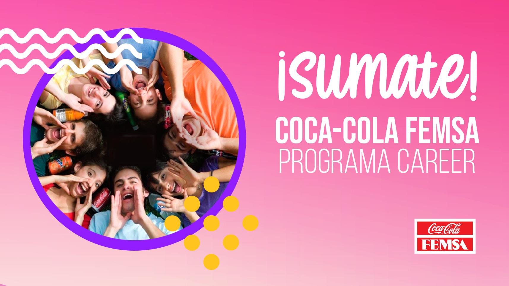 Coca-Cola FEMSA Career, el programa para tu lanzamiento profesional.